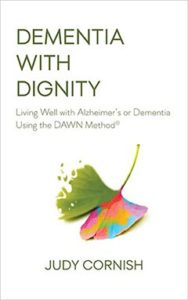 Dementia with Dignity: Living Well with Alzheimer's or Dementia Using the DAWN Method by Judy Cornish