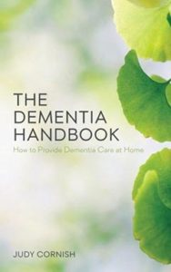 Dementia Handbook: How to Provide Dementia Care at Home by Judy Cornish