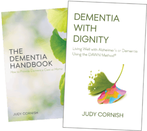 Books by Judy Cornish: The Dementia Handbook and Dementia With Dignity